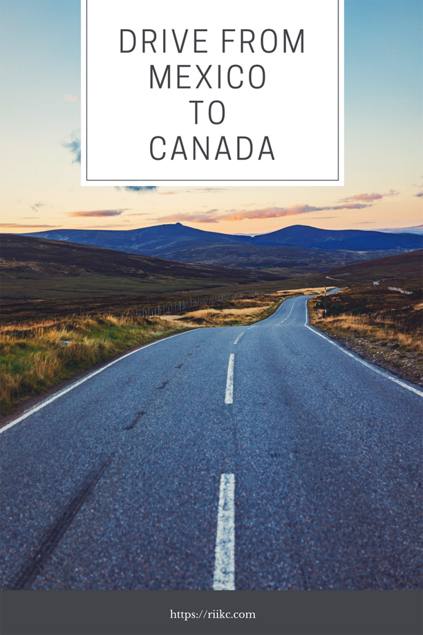 All you need to know about driving from Mexico to Canada, from a guy who just did it.