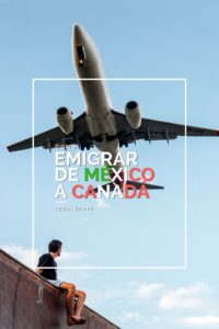 Como emigrar desde México a Canadá legalmente. No pidas refugio, la solución esta aqui.
